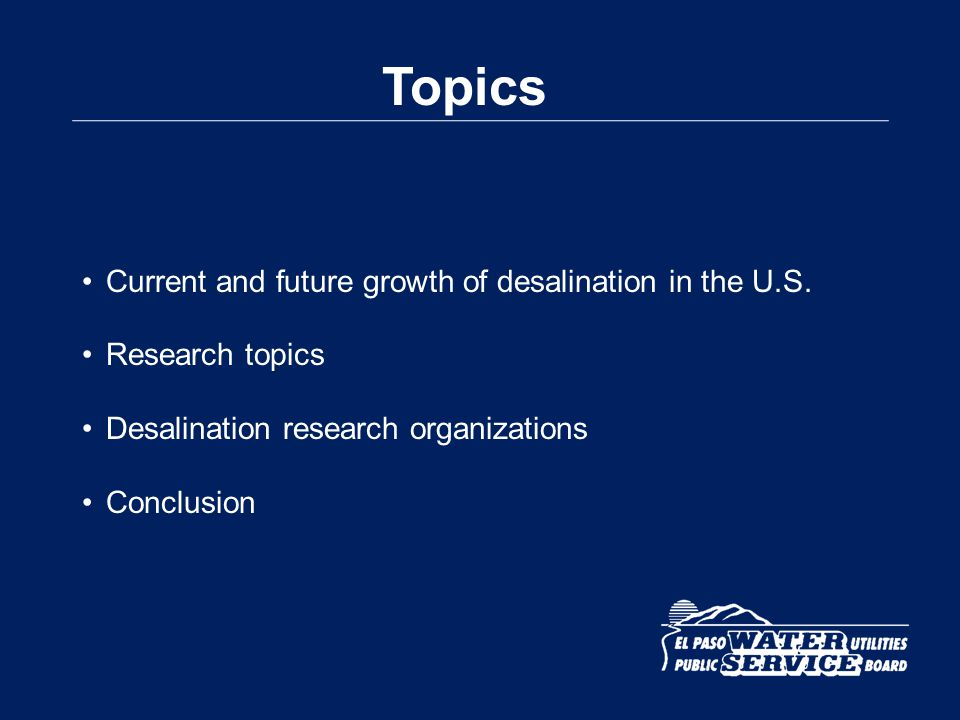 Topics Current and future growth of desalination in the U.S.