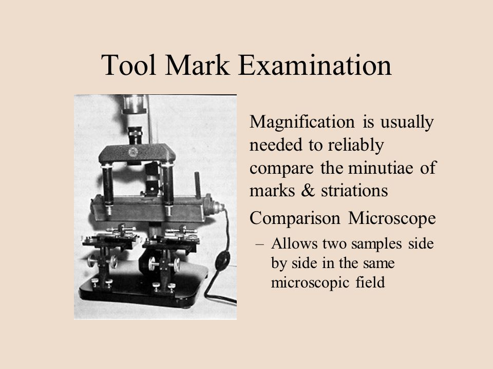 Tool Mark Examination Magnification is usually needed to reliably compare the minutiae of marks & striations.