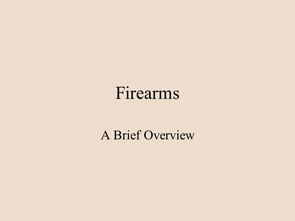 Firearms A Brief Overview