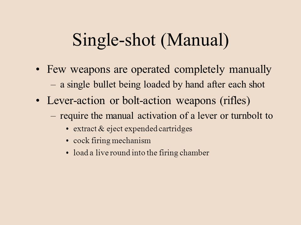 Single-shot (Manual) Few weapons are operated completely manually