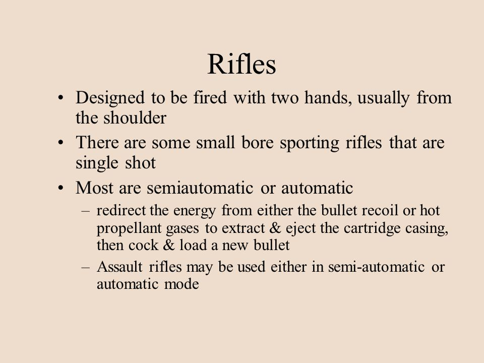 Rifles Designed to be fired with two hands, usually from the shoulder