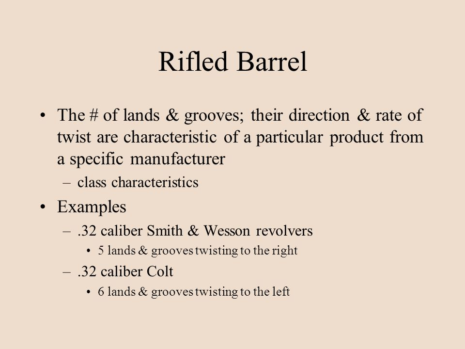 Rifled Barrel The # of lands & grooves; their direction & rate of twist are characteristic of a particular product from a specific manufacturer.
