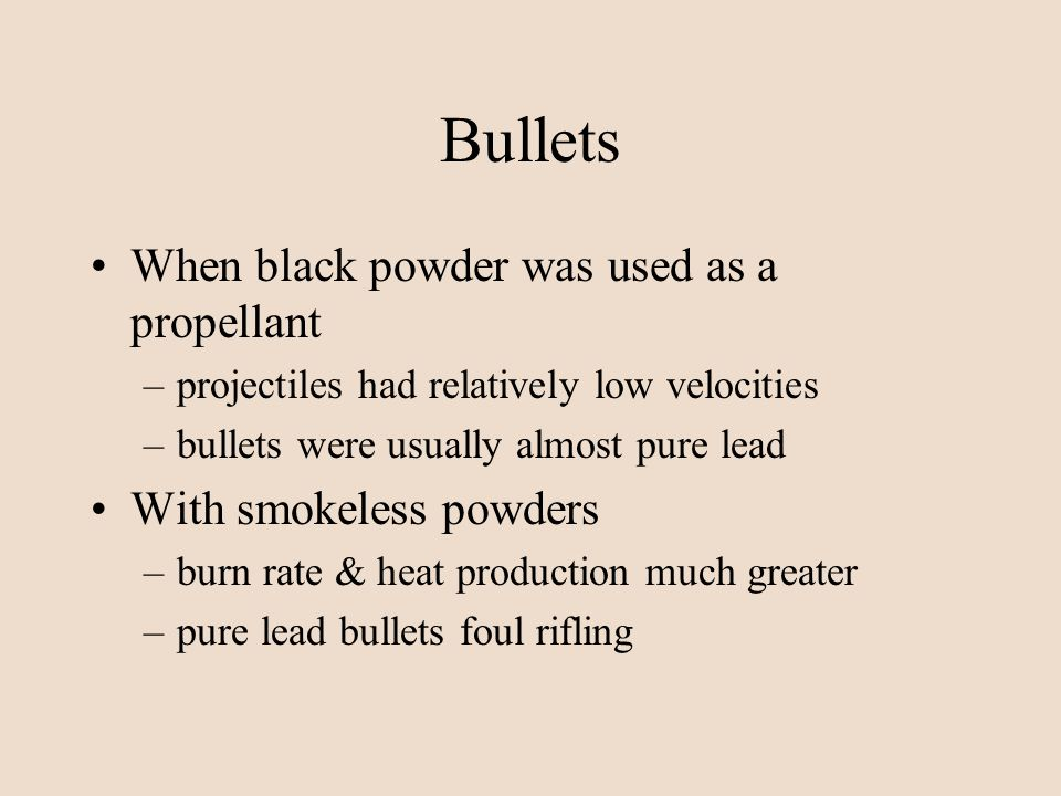 Bullets When black powder was used as a propellant