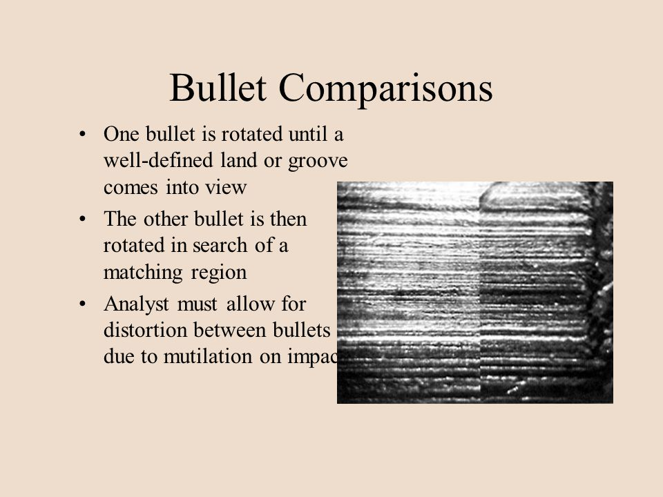 Bullet Comparisons One bullet is rotated until a well-defined land or groove comes into view.