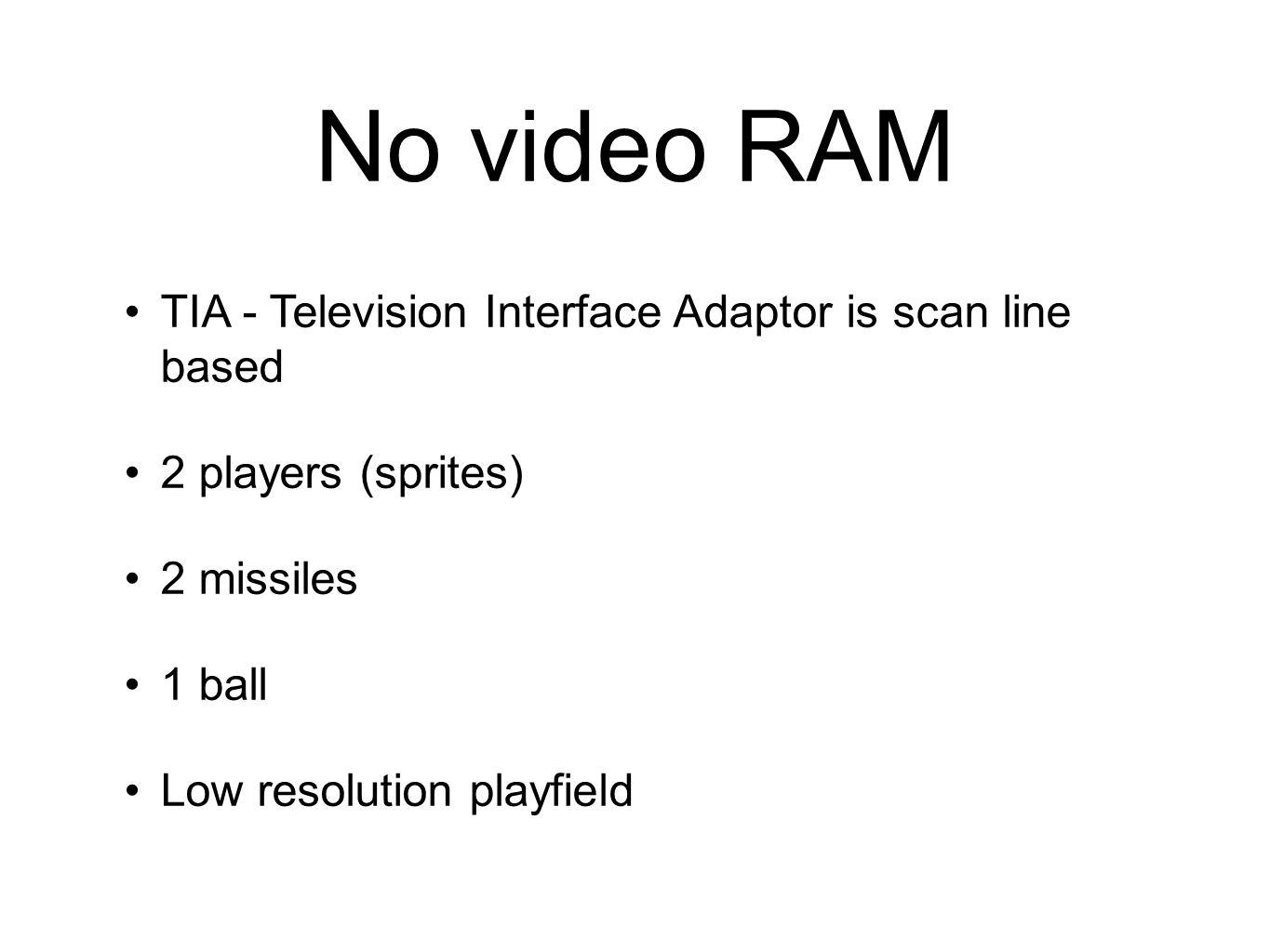 No video RAM TIA - Television Interface Adaptor is scan line based