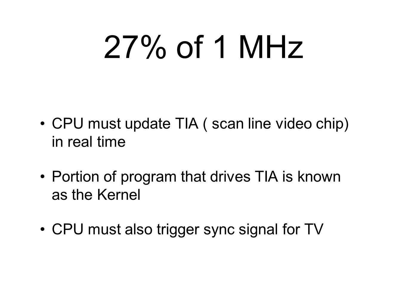 27% of 1 MHz CPU must update TIA ( scan line video chip) in real time