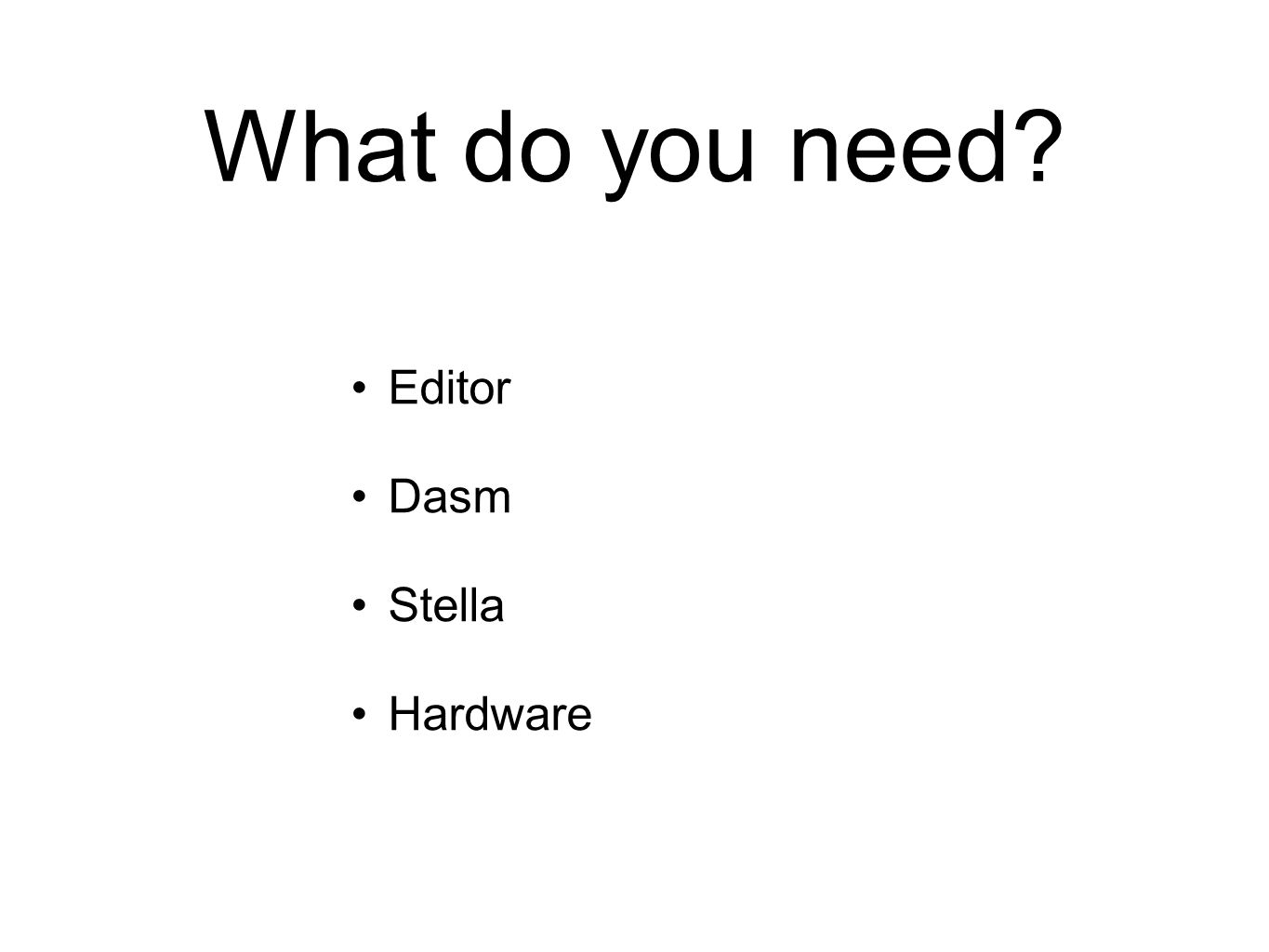 What do you need Editor Dasm Stella Hardware