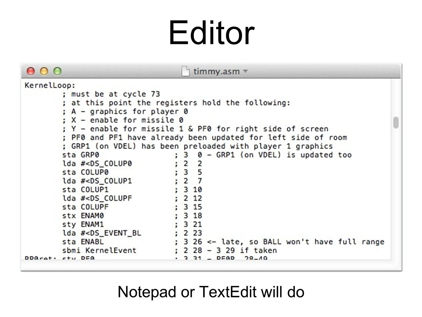 Notepad or TextEdit will do