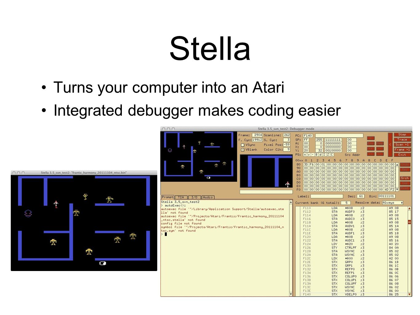 Stella Turns your computer into an Atari