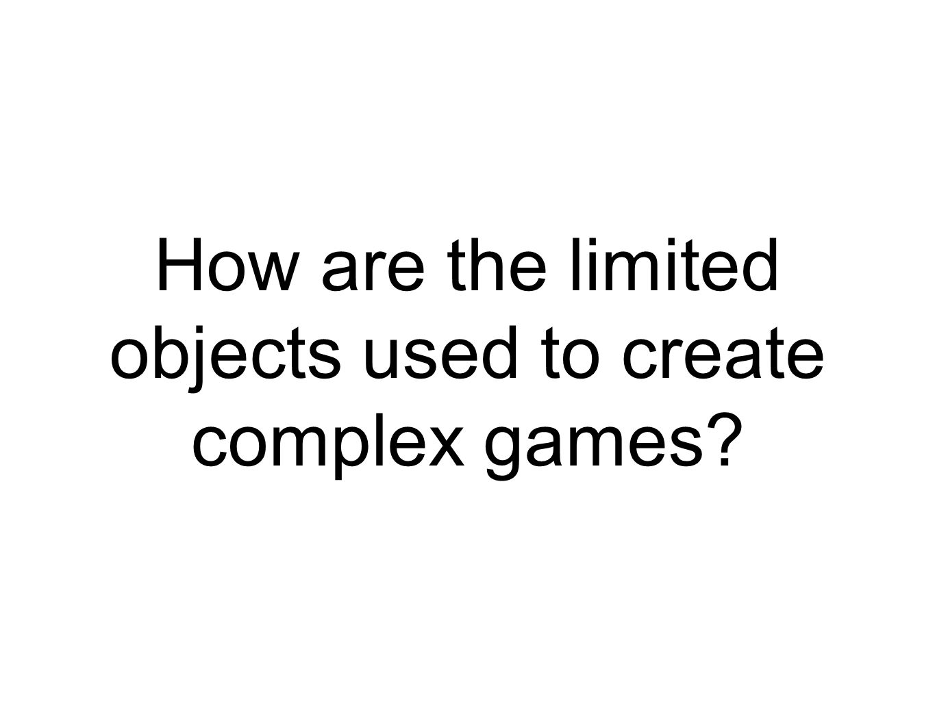 How are the limited objects used to create complex games