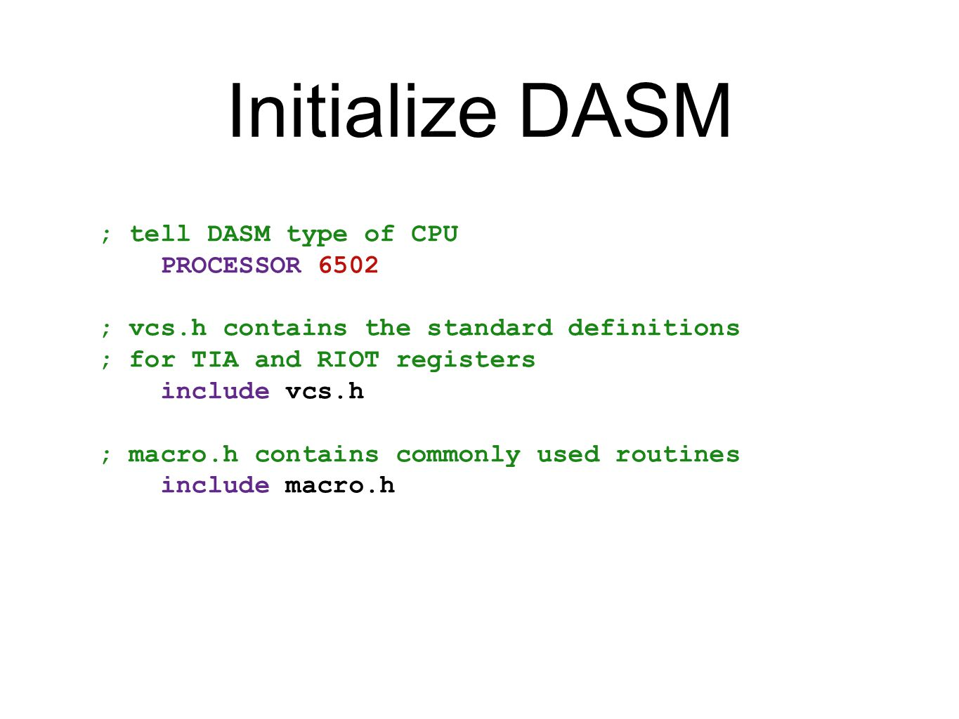 Initialize DASM ; tell DASM type of CPU PROCESSOR 6502