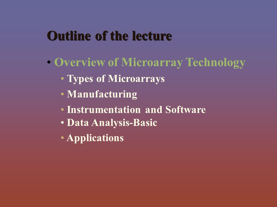 Outline of the lecture Overview of Microarray Technology