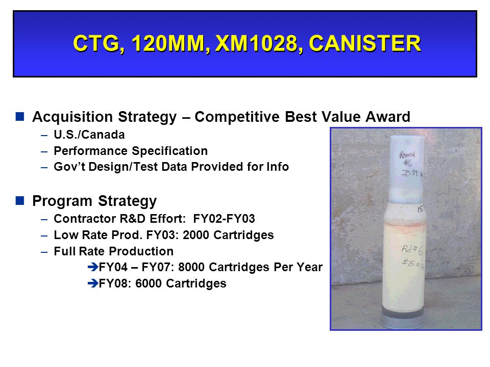 CTG, 120MM, XM1028, CANISTER Acquisition Strategy – Competitive Best Value Award. U.S./Canada. Performance Specification.