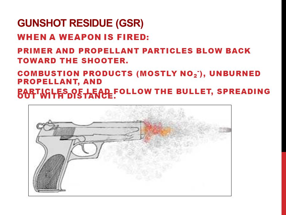 Gunshot Residue (GSR) When a weapon is fired: