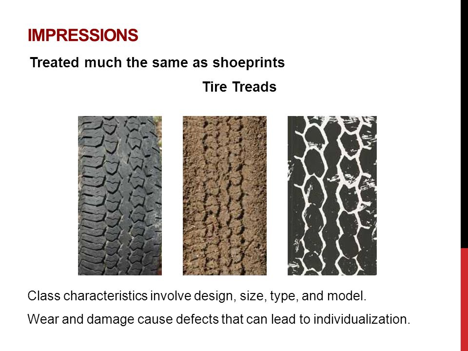 Impressions Treated much the same as shoeprints Tire Treads