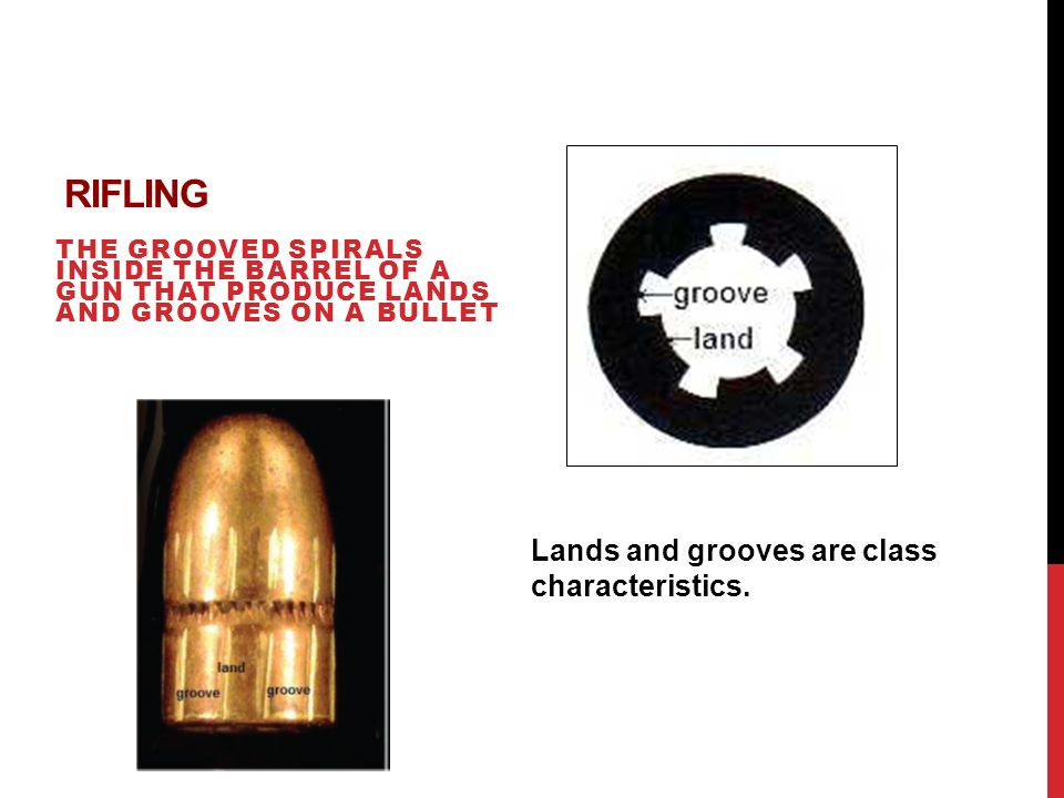 Rifling Lands and grooves are class characteristics.