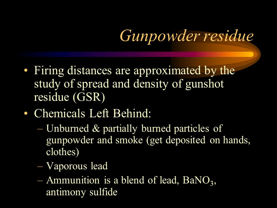 Gunpowder residue Firing distances are approximated by the study of spread and density of gunshot residue (GSR)