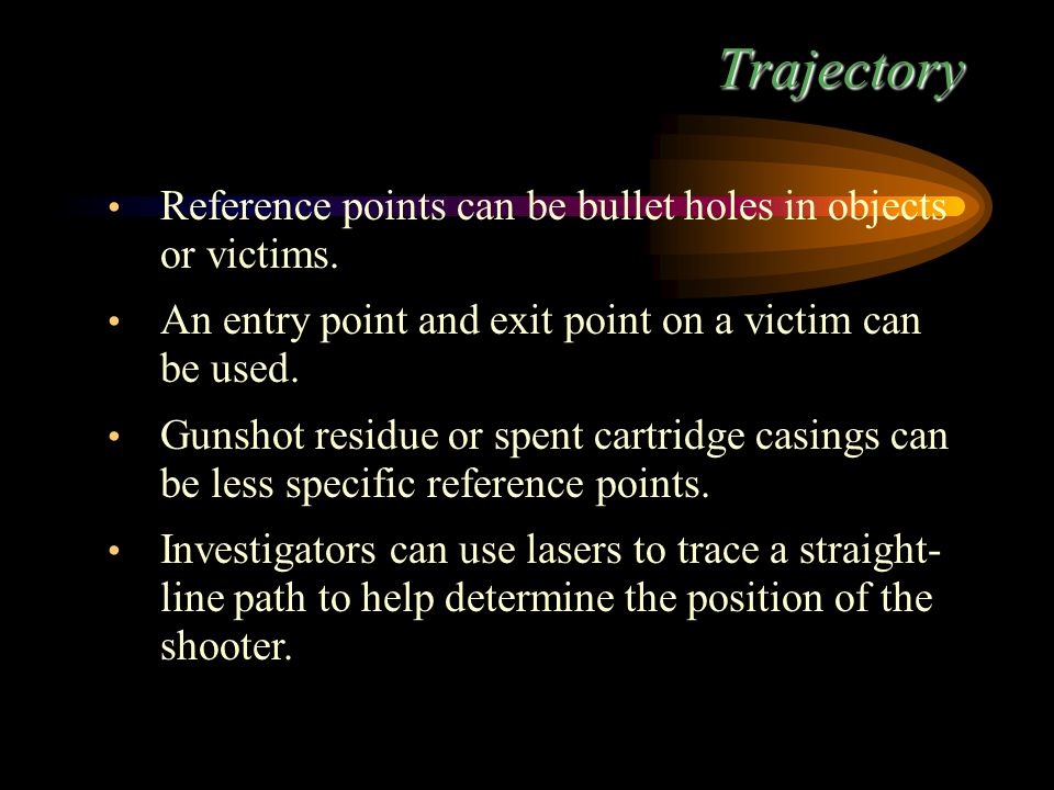 Trajectory Reference points can be bullet holes in objects or victims.