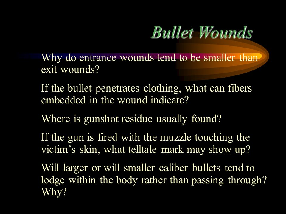 Bullet Wounds Why do entrance wounds tend to be smaller than exit wounds