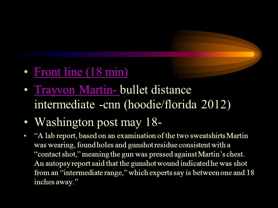 Front line (18 min) Trayvon Martin- bullet distance intermediate -cnn (hoodie/florida 2012) Washington post may 18-