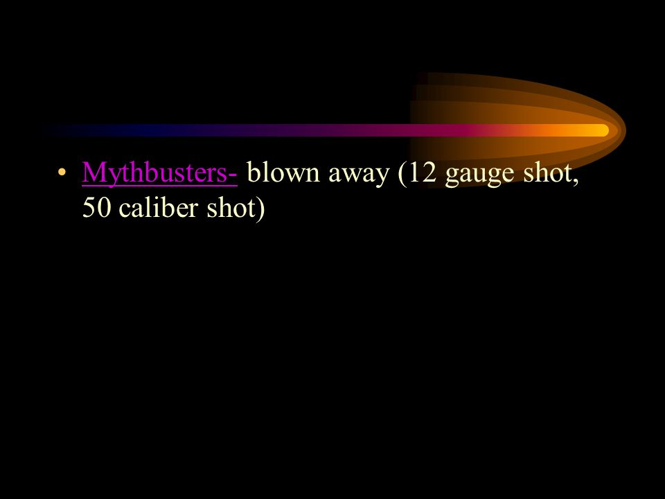 Mythbusters- blown away (12 gauge shot, 50 caliber shot)