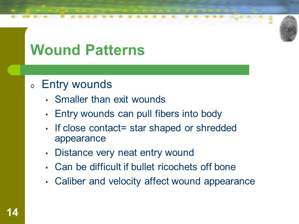 Wound Patterns Entry wounds Smaller than exit wounds
