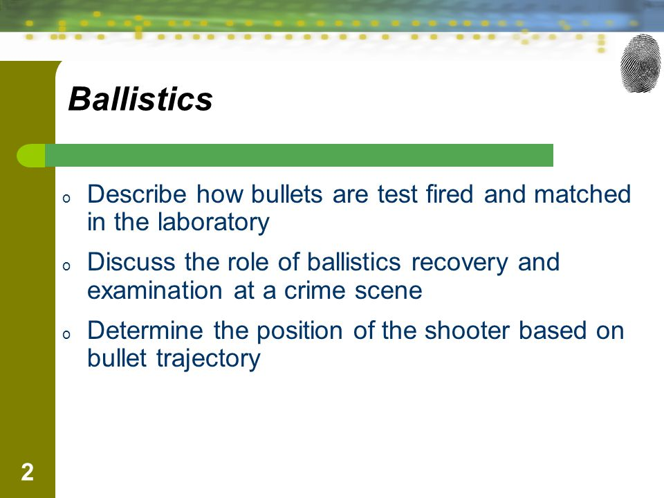 Ballistics Describe how bullets are test fired and matched in the laboratory.