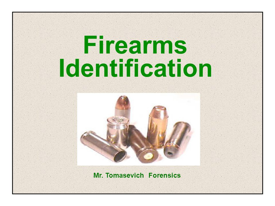 Firearms Identification Mr. Tomasevich Forensics