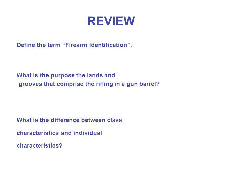 REVIEW Define the term Firearm Identification .