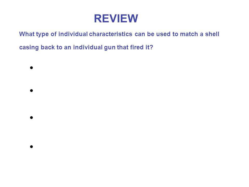REVIEW What type of individual characteristics can be used to match a shell casing back to an individual gun that fired it