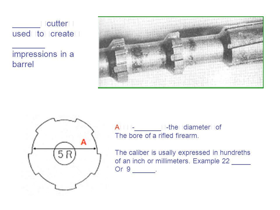______ cutter used to create _______ impressions in a barrel
