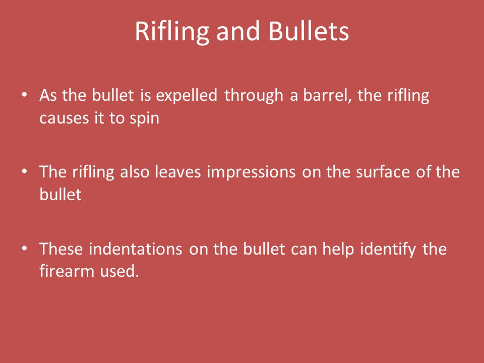 Rifling and Bullets As the bullet is expelled through a barrel, the rifling causes it to spin.