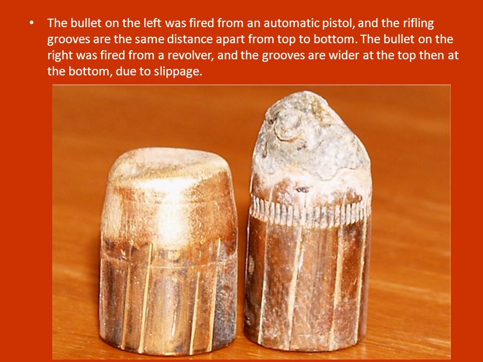 The bullet on the left was fired from an automatic pistol, and the rifling grooves are the same distance apart from top to bottom.