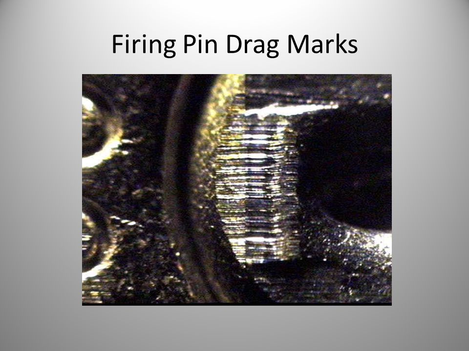 Firing Pin Drag Marks