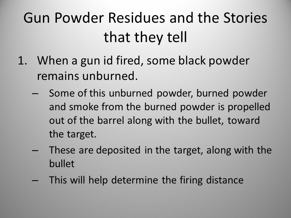 Gun Powder Residues and the Stories that they tell