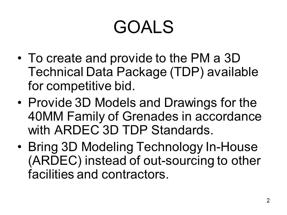 GOALS To create and provide to the PM a 3D Technical Data Package (TDP) available for competitive bid.