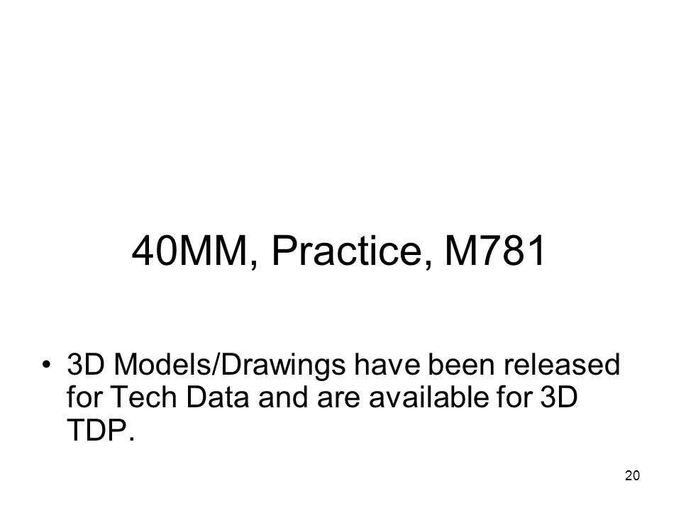 40MM, Practice, M781 3D Models/Drawings have been released for Tech Data and are available for 3D TDP.