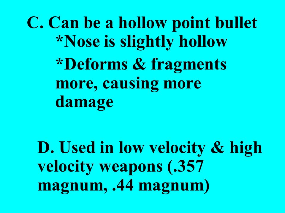 C. Can be a hollow point bullet *Nose is slightly hollow