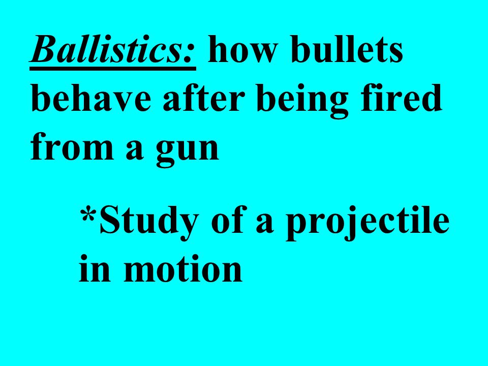 Ballistics: how bullets behave after being fired from a gun