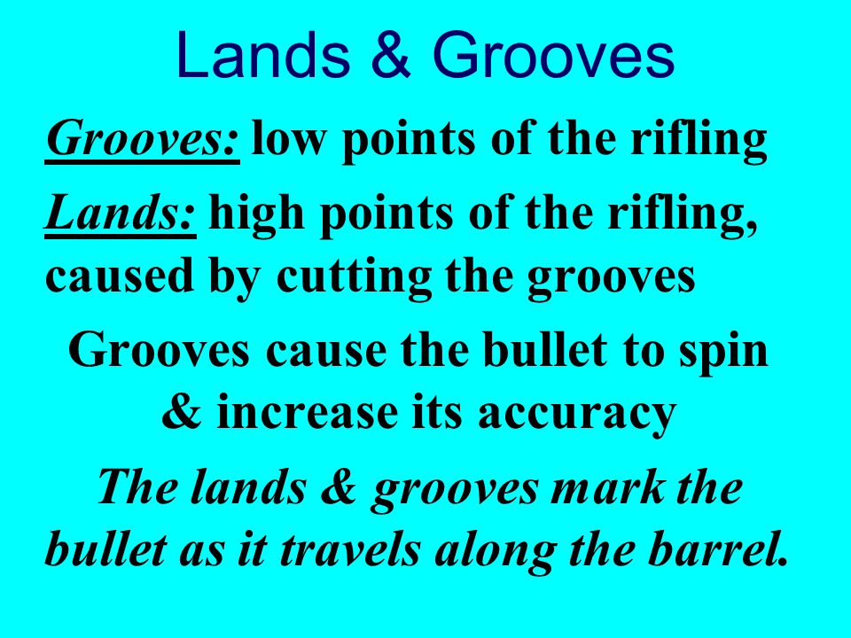 Lands & Grooves Grooves: low points of the rifling