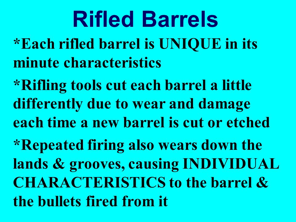 Rifled Barrels *Each rifled barrel is UNIQUE in its minute characteristics.
