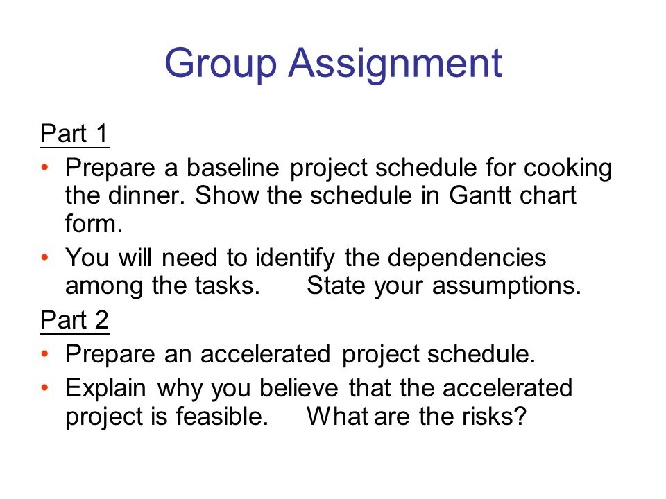 Group Assignment Part 1. Prepare a baseline project schedule for cooking the dinner. Show the schedule in Gantt chart form.