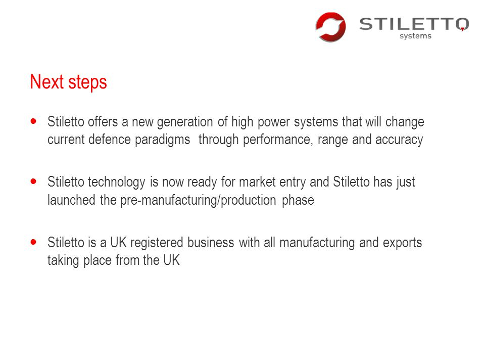 Next steps Stiletto offers a new generation of high power systems that will change current defence paradigms through performance, range and accuracy.