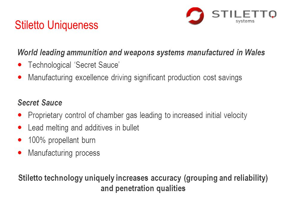 Stiletto Uniqueness World leading ammunition and weapons systems manufactured in Wales. Technological 'Secret Sauce'