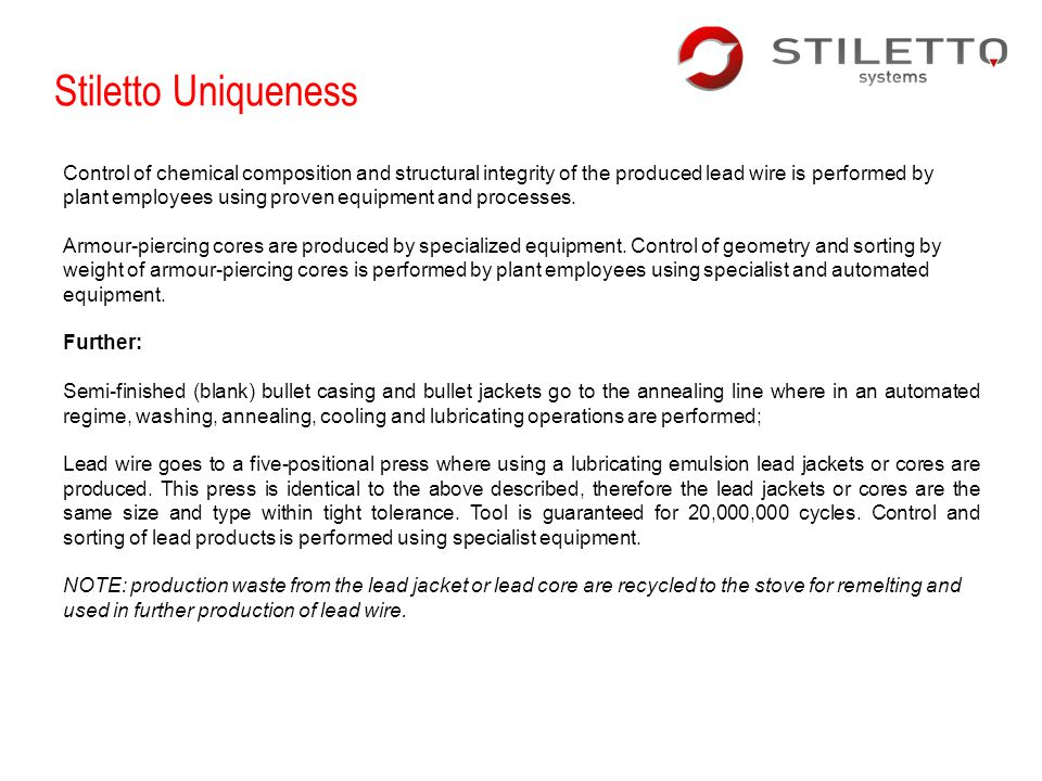 Stiletto Uniqueness Control of chemical composition and structural integrity of the produced lead wire is performed by.