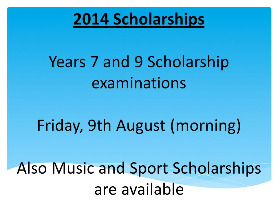 Years 7 and 9 Scholarship examinations Friday, 9th August (morning)