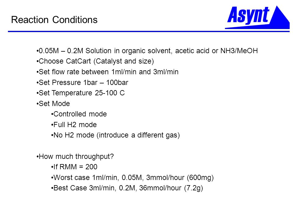Reaction Conditions 0.05M – 0.2M Solution in organic solvent, acetic acid or NH3/MeOH. Choose CatCart (Catalyst and size)