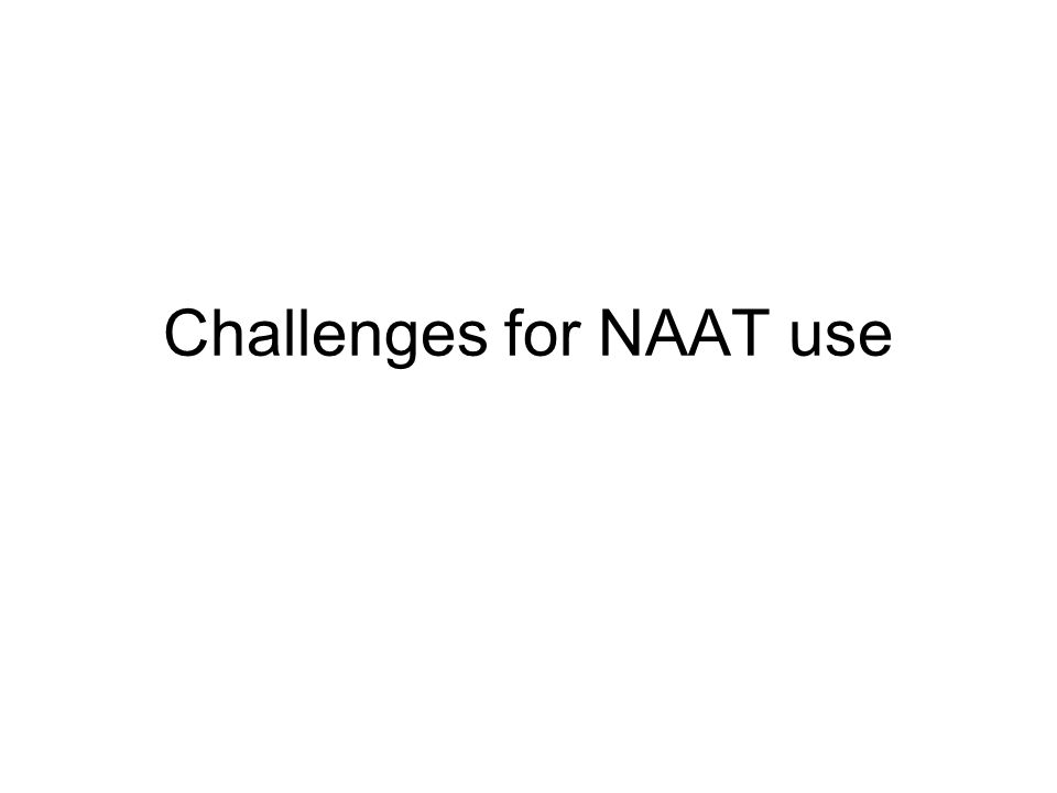 Challenges for NAAT use