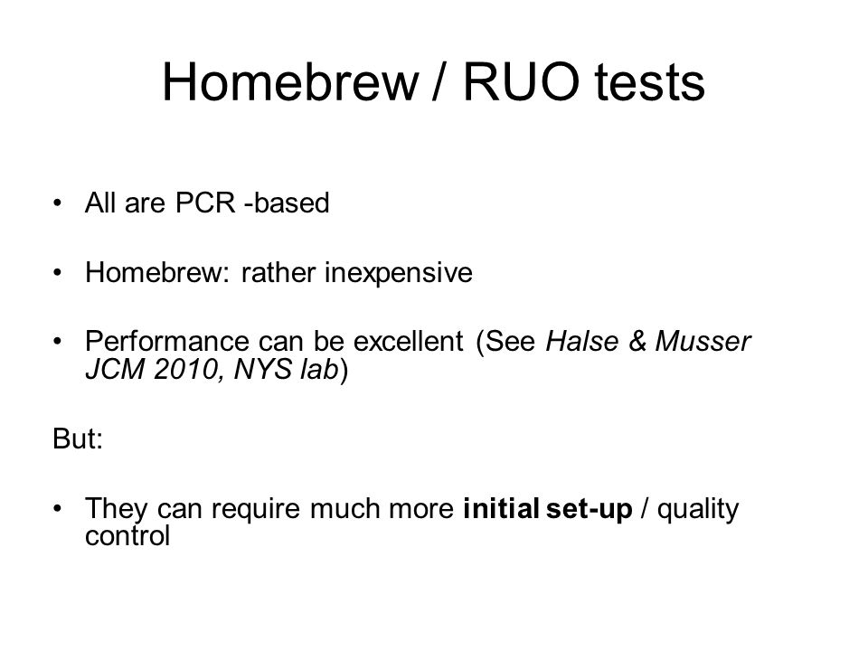 Homebrew / RUO tests All are PCR -based Homebrew: rather inexpensive