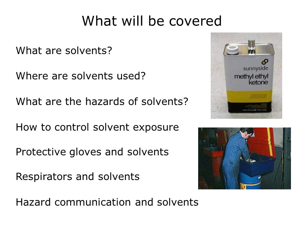 What will be covered What are solvents Where are solvents used